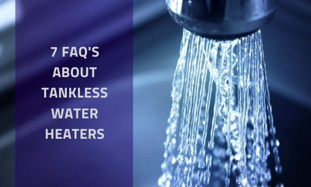 7 FAQ's About Tankless Water Heaters
