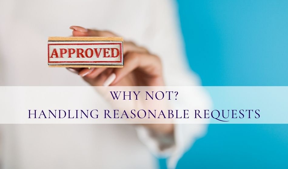 Why Not? Handling Reasonable Requests