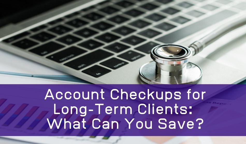 Free Account Checkups Now Available for Long-Term Clients: Could We Save You Money or Time?