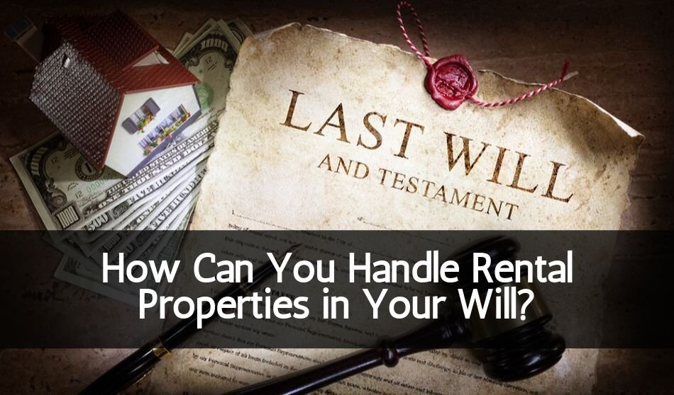 How Can You Handle Rental Properties in Your Will?