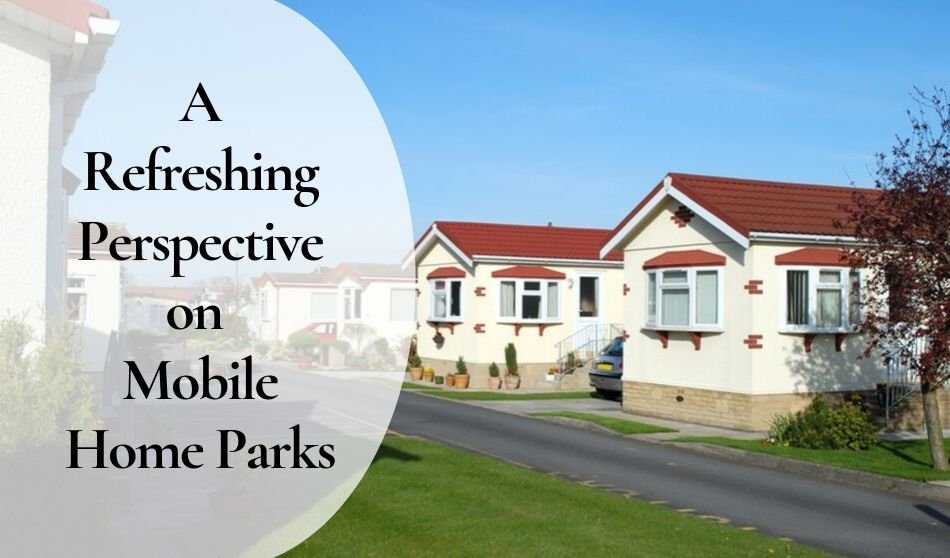 A Refreshing Perspective on Mobile Home Parks