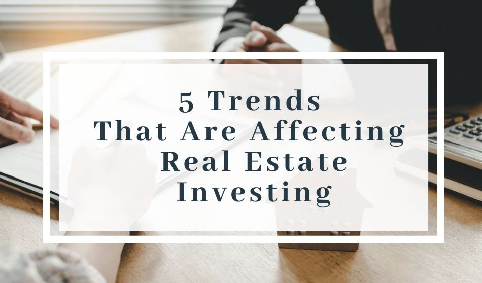 5 Trends That Are Affecting Real Estate Investing