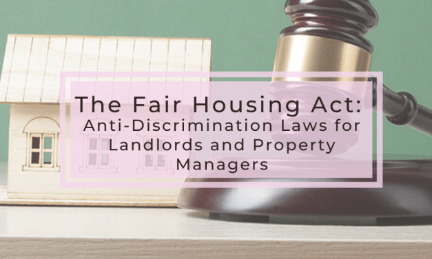 The Fair Housing Act: Anti-Discrimination Laws for Landlords and Property Managers