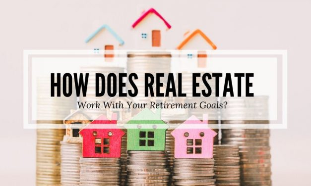 How Does Real Estate Work With Your Retirement Goals?