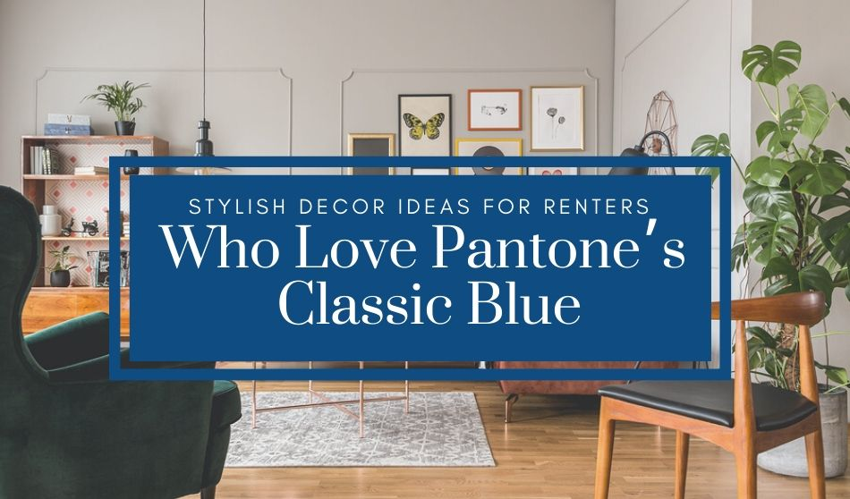 Stylish Decor Ideas for Renters Who Love Pantone's Classic Blue