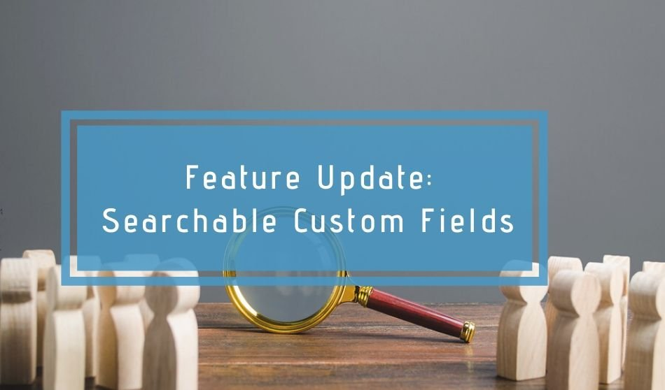 Feature Update: Searchable Custom Fields