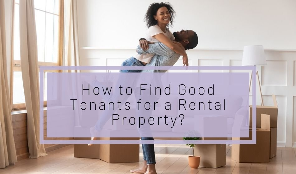 How to Find Good Tenants for a Rental Property?