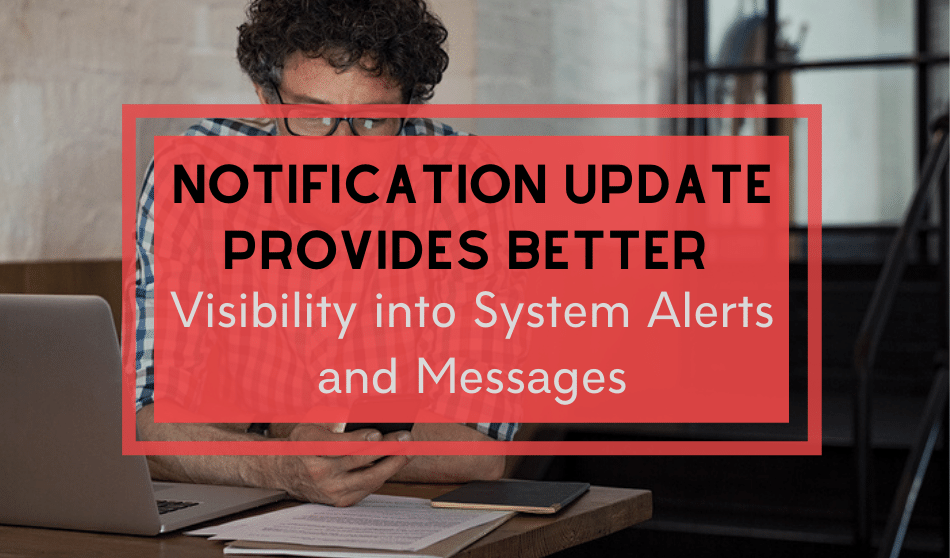 Notification Update Provides Better Visibility into System Alerts and Messages
