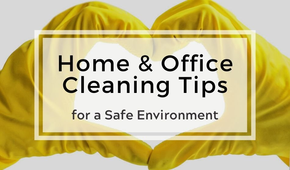 Home and Office Cleaning Tips for a Safe Environment