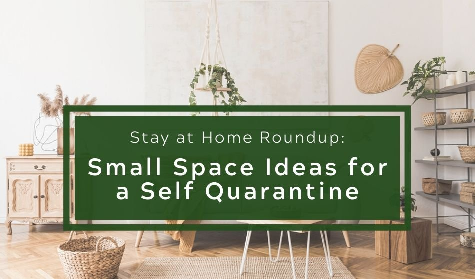 Stay at Home Roundup: Small Space Ideas for a Self Quarantine