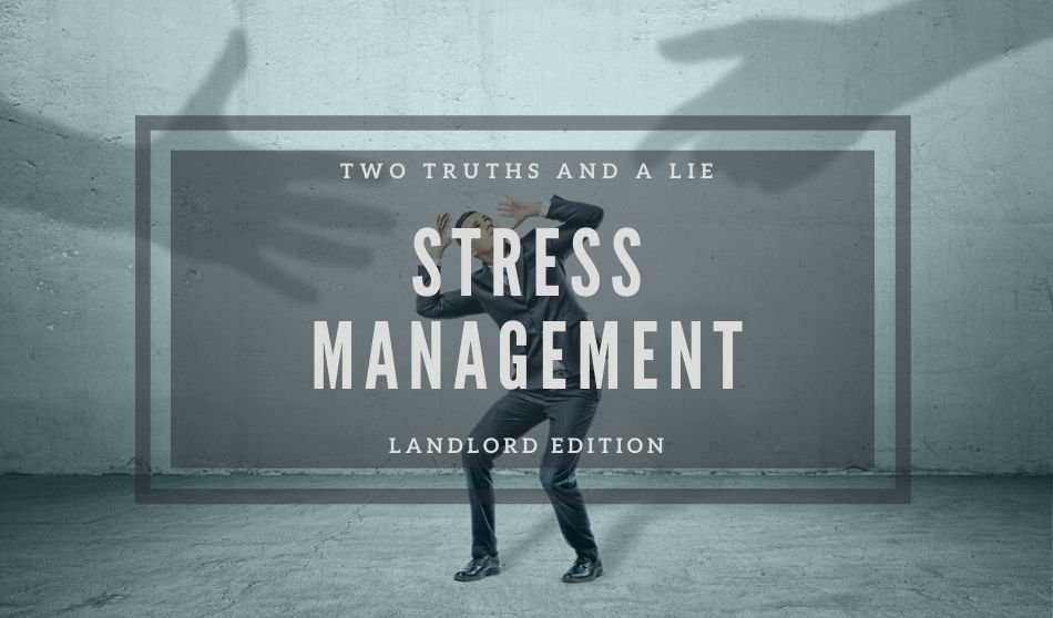 Stress Management Two Truths and a Lie Landlord Edition