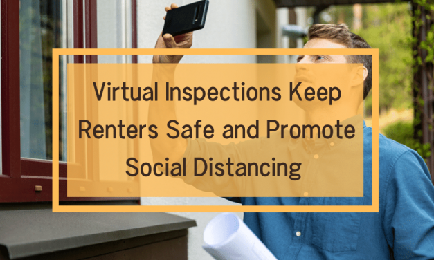 Virtual Inspections Keep Renters Safe and Promote Social Distancing in Rental Properties