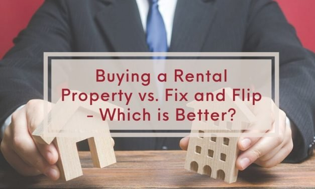 Buying a Rental Property vs. Fix and Flip – Which is Better?