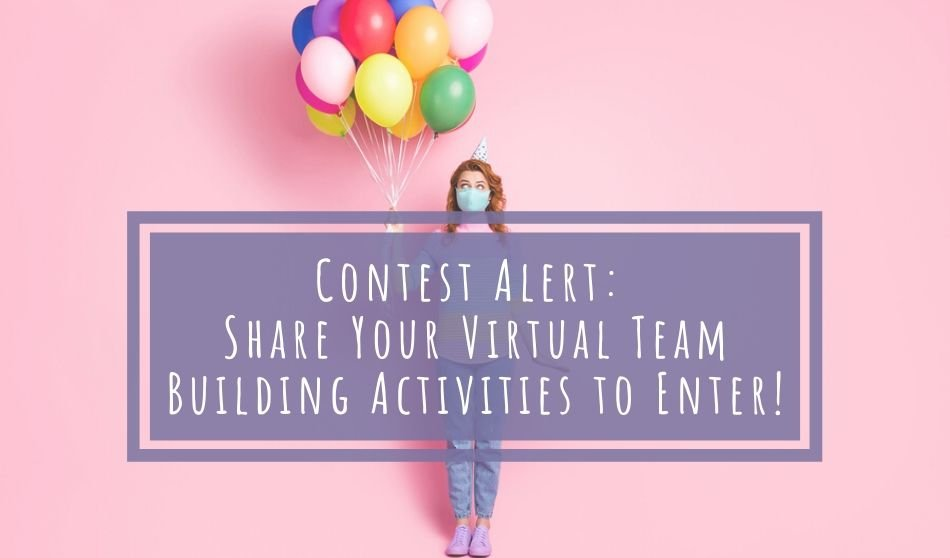Contest Alert: Share Your Virtual Team Building Activities to Enter!