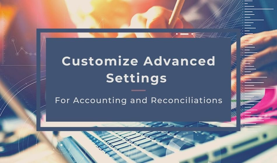 Customize Advanced Settings for Accounting and Reconciliations