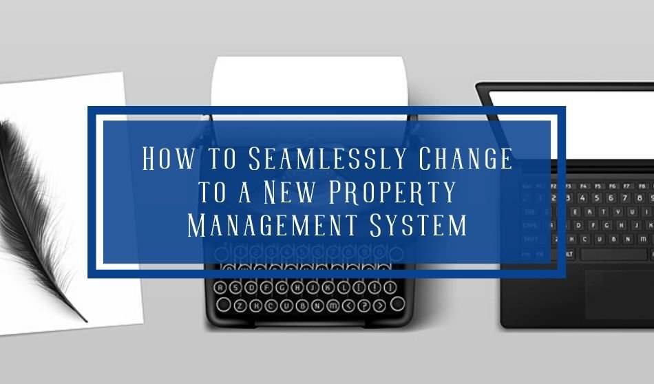 How to Seamlessly Change to a New Property Management System