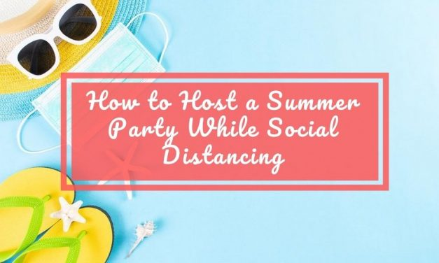 How to Host a Summer Party While Social Distancing