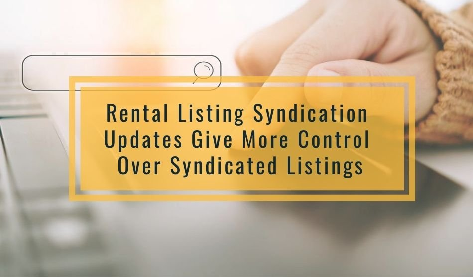 Rental Listing Syndication Updates Give More Control Over Syndicated Listings