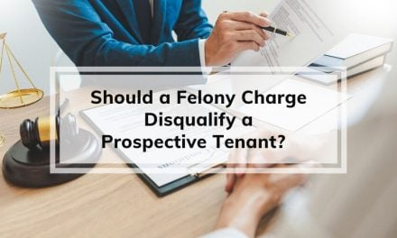 Should a Felony Charge Disqualify a Perspective Tenant?