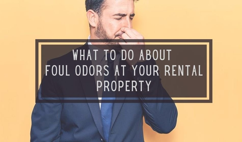 What to do About Foul Odors at Your Rental Property