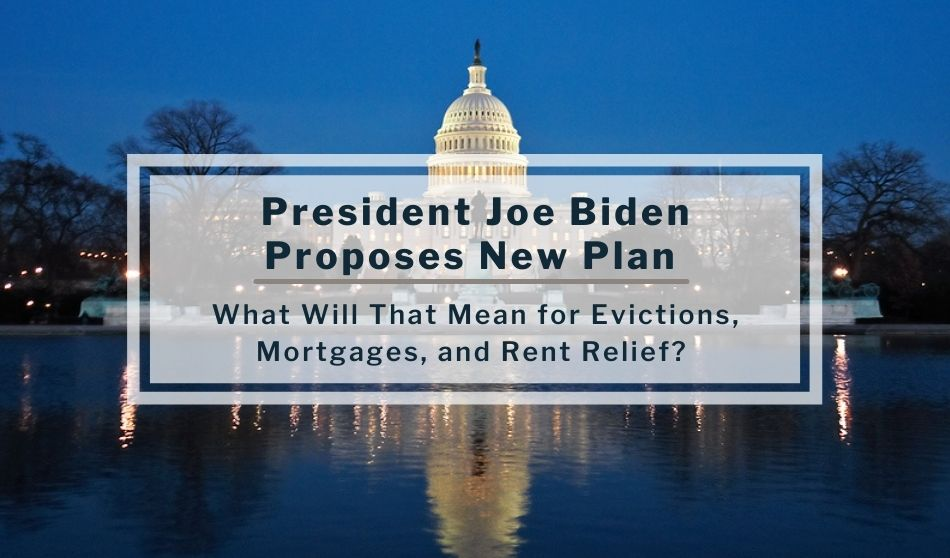 President Joe Biden Proposes New Plan | What Will That Mean For Evictions, Mortgages, and Rent Relief