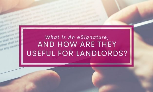 What Is An eSignature, And How Are They Useful For Landlords?