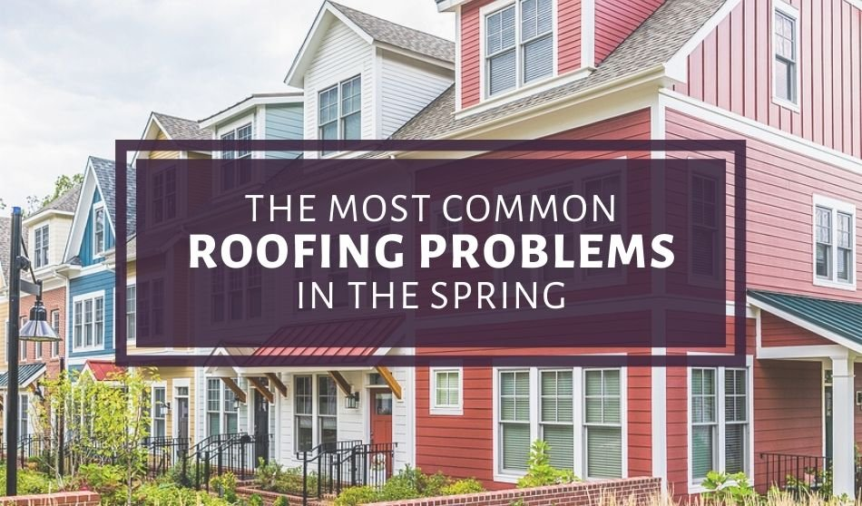 The Most Common Roofing Problems in the Spring