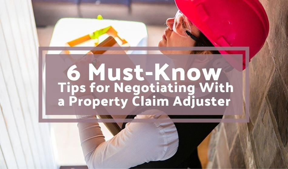6 Must-Know Tips for Negotiating With a Property Claim Adjuster