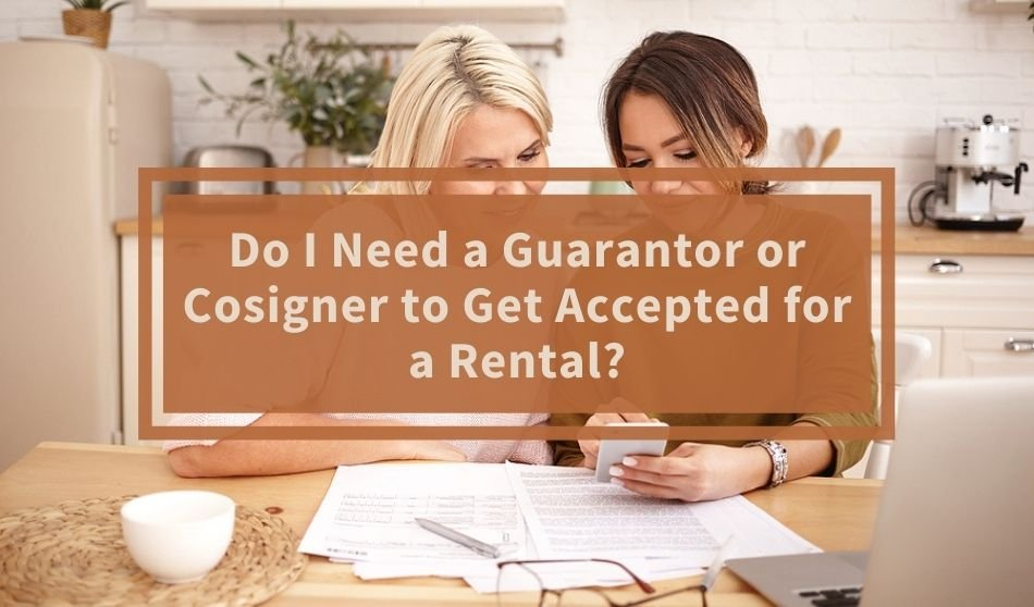 Do I Need a Guarantor or a Cosigner to Get Accepted for a Rental?