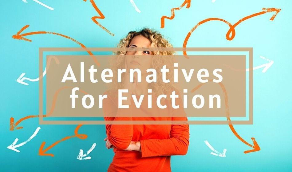 Alternatives for Eviction